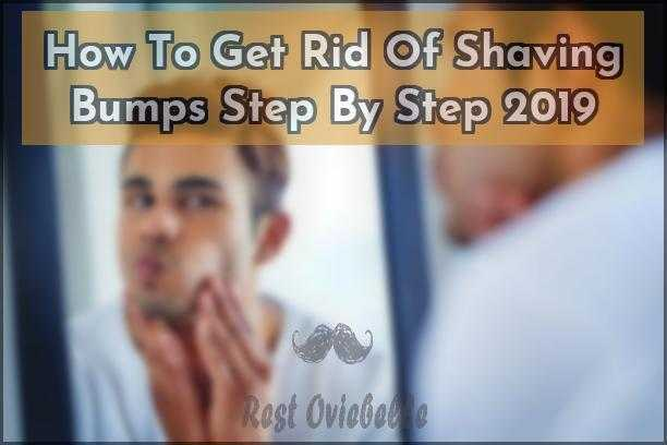 How To Get Rid Of Shaving Bumps Step By Step 2019