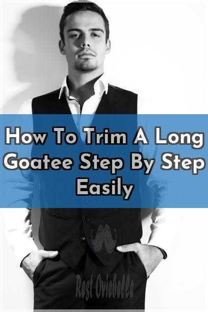 How To Trim A Long Goatee Step By Step Easily