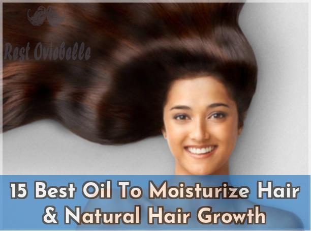 15 Best Oil To Moisturize Hair Natural Hair Growth
