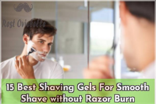 15 Best Shaving Gels For Smooth Shave without Razor Burn
